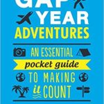 Gap Year Adventures- An Essential Pocket Guide to Making It Count