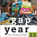 Gap Year- How Delaying College Changes People in Ways the World Needs